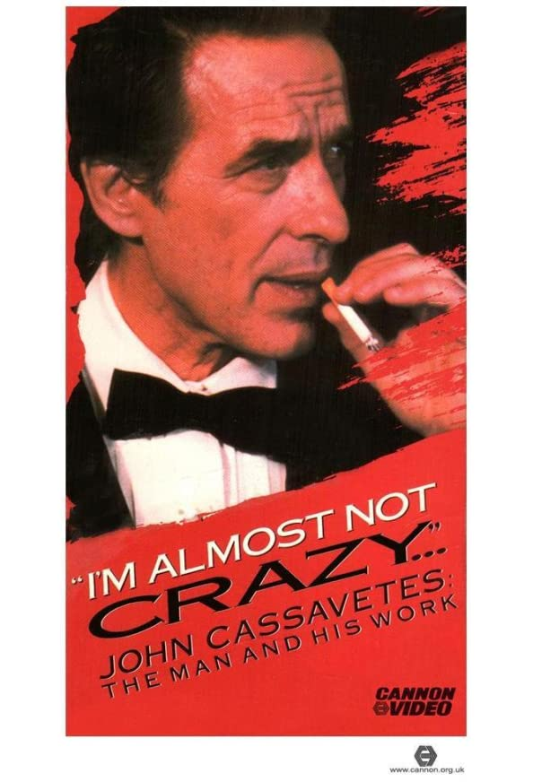 I'm Almost Not Crazy: John Cassavetes - the Man and His Work kapak
