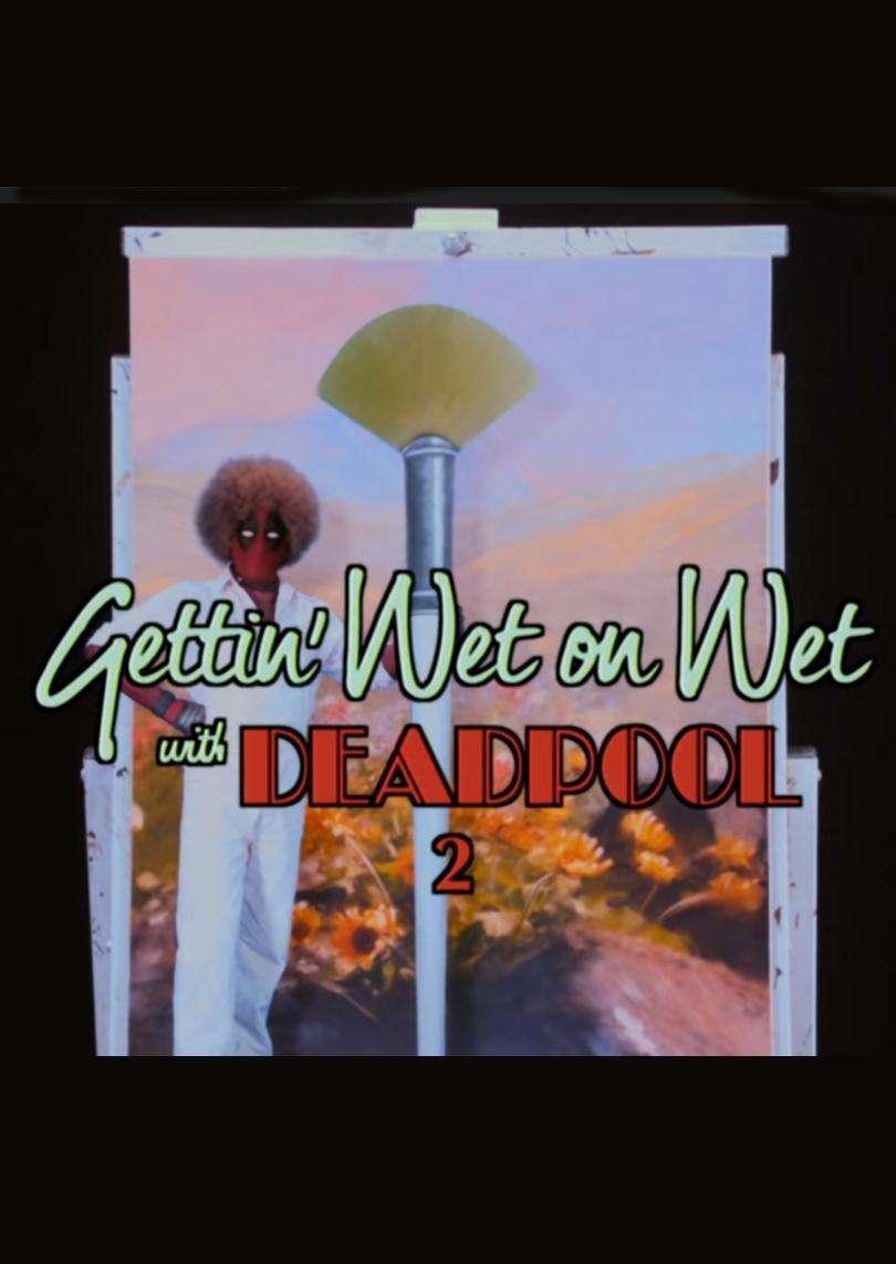 Gettin' Wet on Wet with Deadpool 2 kapak