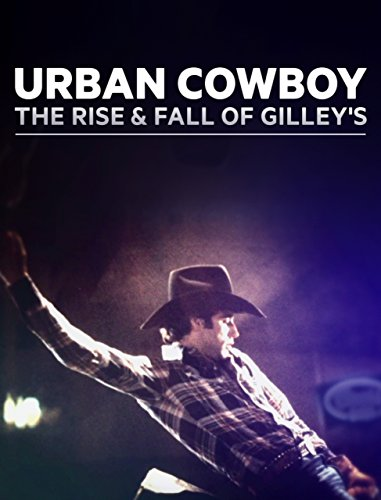 Urban Cowboy: The Rise and Fall of Gilley's kapak